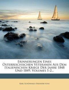 Erinnerungen eines österreichischen Veteranen aus dem italienischen Kriege der Jahre 1848 und 1849.