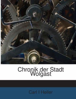 Chronik der Stadt Wolgast - Heller, Carl I