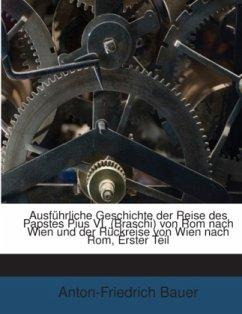 Ausführliche Geschichte der Reise des Papstes Pius VI. (Braschi) von Rom nach Wien und der Rückreise von Wien nach Rom, Erster Teil