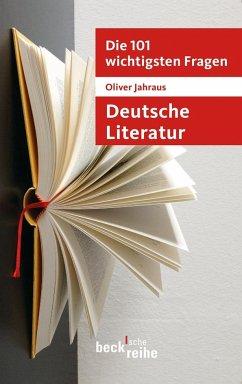 Die 101 wichtigsten Fragen: Deutsche Literatur - Jahraus, Oliver