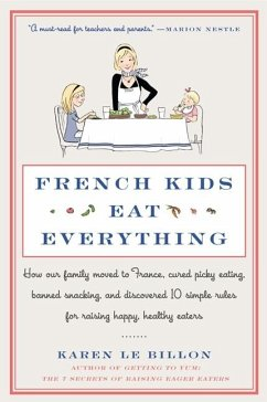 French Kids Eat Everything: How Our Family Moved to France, Cured Picky Eating, Banned Snacking, and Discovered 10 Simple Rules for Raising Happy, - Le Billon, Karen
