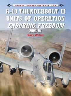A-10 Thunderbolt II Units of Operation Enduring Freedom 2002-07 - Wetzel, Gary