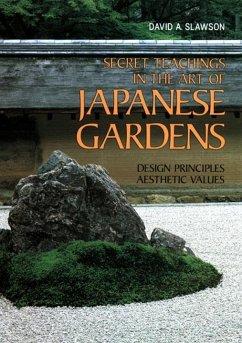 Secret Teachings in the Art of Japanese Gardens: Design Principles, Aesthetic Values - Slawson, David A.