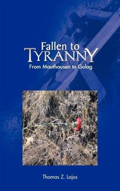 Fallen to Tyranny: From Mauthausen to Gulag