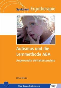 Autismus und die Lernmethode ABA - Menze, Janina