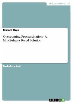 Overcoming Procrastination - A Mindfulness Based Solution