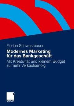 Modernes Marketing für das Bankgeschäft - Schwarzbauer, Florian