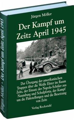 Der Kampf um Zeitz April 1945 - Möller, Jürgen