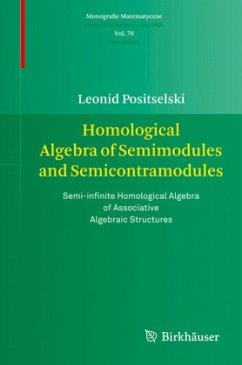 Homological Algebra of Semimodules and Semicontramodules - Positselski, Leonid