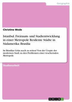 Istanbul. Freiraum- und Stadtentwicklung in einer Metropole Resilente Städte in Südamerika: Brasilia - Wede, Christine