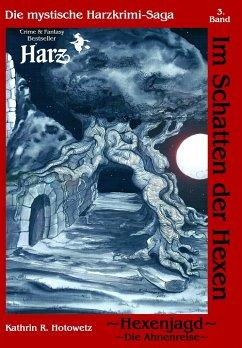 Hexenjagd I - Ahnenreise / Im Schatten der Hexen Bd.3 - Hotowetz, Kathrin R.