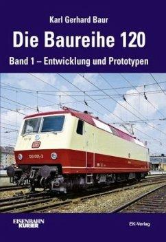 Die Baureihe 120. Band 01. - Baur, Karl Gerhard;Baur, Karl G.