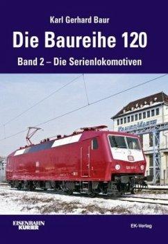 Die Baureihe 120. Band 02 - Baur, Karl Gerhard;Baur, Karl G.