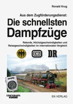 Aus dem Zugförderungsdienst: Die schnellsten Dampfzüge - Krug, Ronald