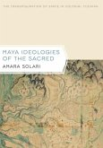 Maya Ideologies of the Sacred: The Transfiguration of Space in Colonial Yucatan