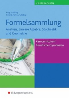 Formelsammlung: Analysis, Lineare Algebra, Stochastik und Geometrie. Niedersachsen - Helling, Jens; Patyna, Marion; Schilling, Klaus