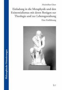 Einladung in die Metaphysik und den Existentialismus mit deren Bezügen zur Theologie und zur Lebensgestaltung