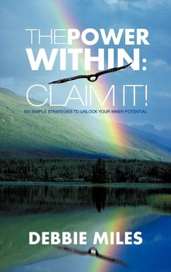The Power Within: Claim It!: Six Simple Strategies to Unlock Your Inner Potential