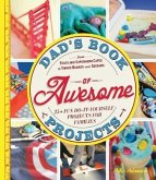 Dad's Book of Awesome Projects: From Stilts and Superhero Capes to Tinker Boxes and Seesaws, 25+ Fun Do-It-Yourself Projects for Families