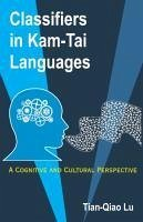 Classifiers in Kam-Tai Languages: A Cognitive and Cultural Perspective - Lu, Tian-Qiao