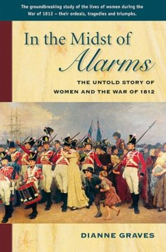 In the Midst of Alarms: The Untold Story of Women and the War of 1812 - Graves, Diane