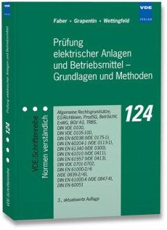Prüfung elektrischer Anlagen und Betriebsmittel - Grundlagen und Methoden - Faber, Ulrich; Grapentin, Manfred; Wettingfeld, Klaus