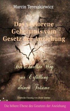 Das verlorene Geheimnis vom Gesetz der Anziehung - Emmer, Beate; Tereszkiewicz, Marcin