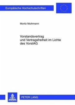 Vorstandsvertrag und Vertragsfreiheit im Lichte des VorstAG - Muthmann, Moritz