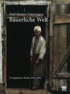 Bäuerliche Welt - Unterweger, Wolf-Dietmar