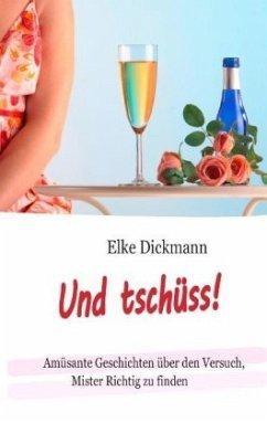 Und tschüss! - Dickmann, Elke