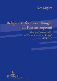 Religiöse Reformvorstellungen als Krisensymptom? - Meyers, Jörn