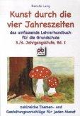 Kunst durch die vier Jahreszeiten 3./4. Jahrgangsstufe Bd.I