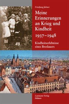 Meine Erinnerungen an Krieg und Kindheit 1937 - 1948 - Jüttner, Friedjung