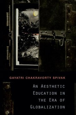 An Aesthetic Education in the Era of Globalization - Spivak, Gayatri Chakravorty