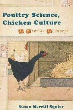 Poultry Science, Chicken Culture: A Partial Alphabet - Squier, Susan M.