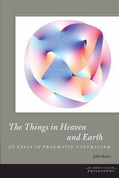 The Things in Heaven and Earth: An Essay in Pragmatic Naturalism - Ryder, John