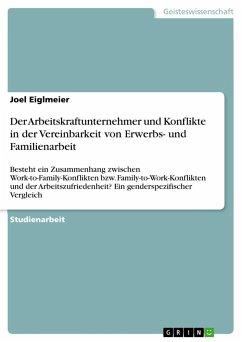 ¿¿Der Arbeitskraftunternehmer und Konflikte in der Vereinbarkeit von Erwerbs- und Familienarbeit