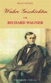 Wahre Geschichten um Richard Wagner