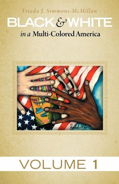 Black & White in a Multi-Colored America: Volume 1