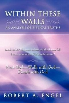 Within These Walls an Analysis of Biblical Truths: Isaiah 40:8--The Grass Withers and the Flowers Fall, But the Word of Our God Stands Forever. Find G