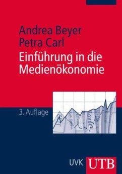 Einführung in die Medienökonomie - Beyer, Andrea; Carl, Petra