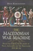 The Macedonian War Machine: Neglected Aspects of the Armies of Philip, Alexander and the Successors (359-281 BC)