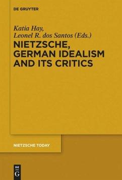 Nietzsche, German Idealism and Its Critics