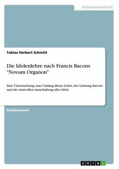 Die Idolenlehre nach Francis Bacons