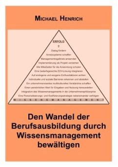Den Wandel der Berufsausbildung durch Wissensmanagement bewältigen - Henrich, Michael