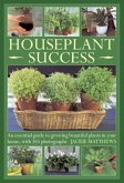Houseplant Success: An Essential Guide to Growing Beautiful Plants in Your Home, with 165 Photographs