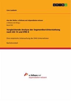 Vergleichende Analyse der Segmentberichterstattung nach IAS 14 und IFRS 8