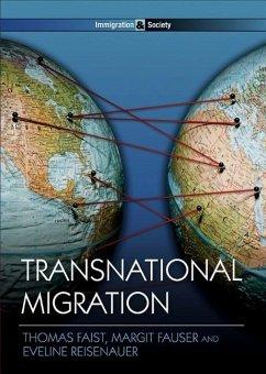 Transnational Migration - Faist, Thomas; Fauser, Margit; Reisenauer, Eveline