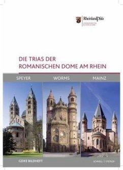 Die Trias der romanischen Dome am Rhein: Speyer, Worms und Mainz