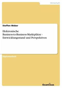 Elektronische Business-to-Business-Marktplätze - Entwicklungsstand und Perspektiven